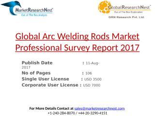 Global Arc Welding Rods Market Professional Survey Report 2017.pptx