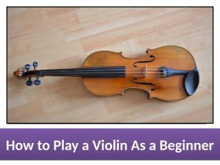 How to Play a Violin As a Beginner.pptx