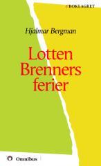 Hjalmar Bergman - Lotten Brenner ferier [ prosa ] [1a tryckta utgåva 1928, Senaste tryckta utgåva 1952, 210 s. ].pdf
