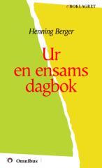Hening Berger - Ur en ensams dagbok [ prosa ] [1a tryckta utgåva 1908, Senaste tryckta utgåva 1923, 180 s. ].pdf